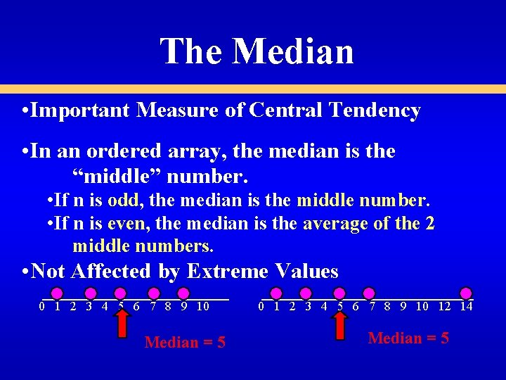 The Median • Important Measure of Central Tendency • In an ordered array, the