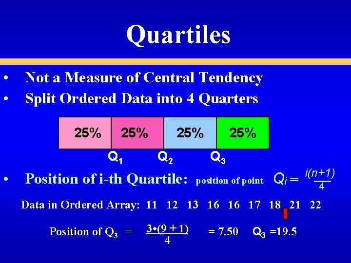 Quartiles • Not a Measure of Central Tendency • Split Ordered Data into 4