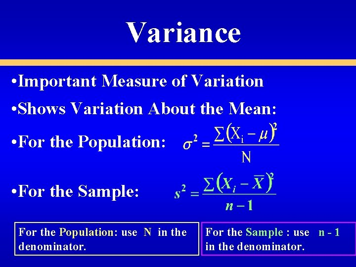 Variance • Important Measure of Variation • Shows Variation About the Mean: • For