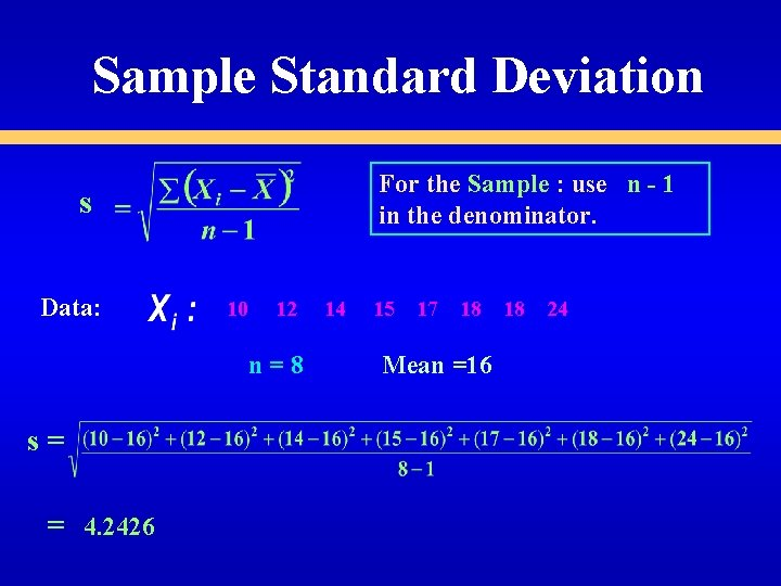 Sample Standard Deviation For the Sample : use n - 1 in the denominator.