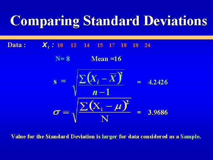 Comparing Standard Deviations Data : 10 N= 8 s = 12 14 15 17