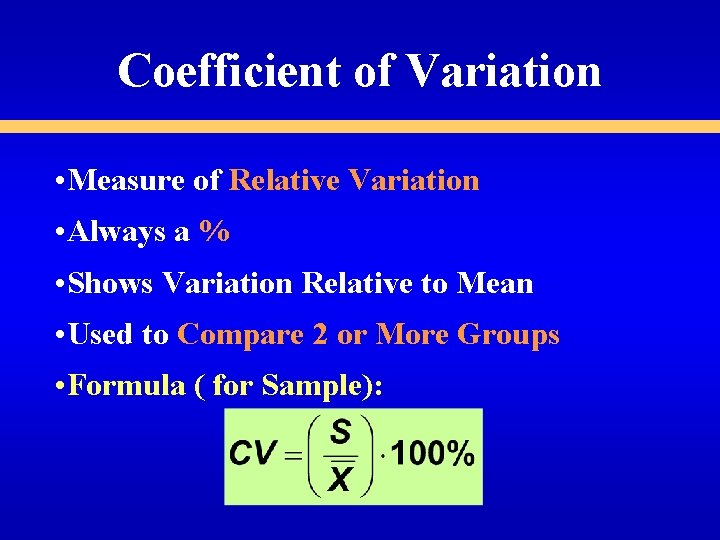 Coefficient of Variation • Measure of Relative Variation • Always a % • Shows