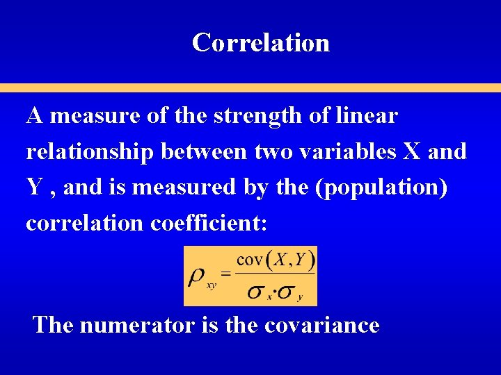 Correlation A measure of the strength of linear relationship between two variables X and