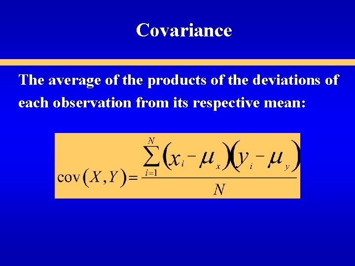 Covariance The average of the products of the deviations of each observation from its