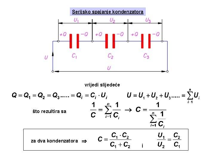 Serijsko spajanje kondenzatora vrijedi slijedeće što rezultira sa za dva kondenzatora i