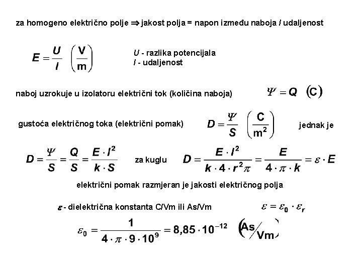 za homogeno električno polje jakost polja = napon između naboja / udaljenost U -