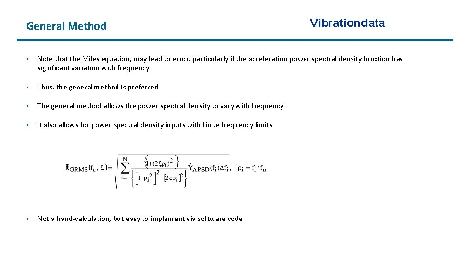 General Method Vibrationdata • Note that the Miles equation, may lead to error, particularly