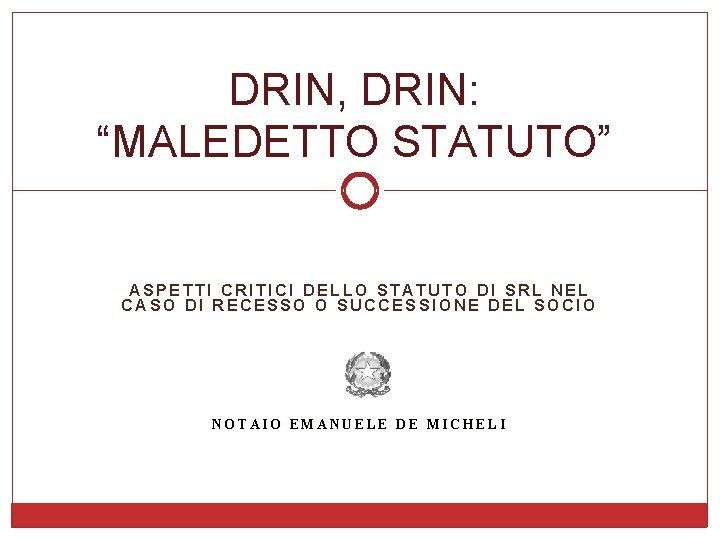 """DRIN, DRIN: """"MALEDETTO STATUTO"""" ASPETTI CRITICI DELLO STATUTO DI SRL NEL CASO DI RECESSO"""