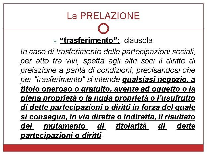 """La PRELAZIONE - """"trasferimento"""": clausola In caso di trasferimento delle partecipazioni sociali, per atto"""
