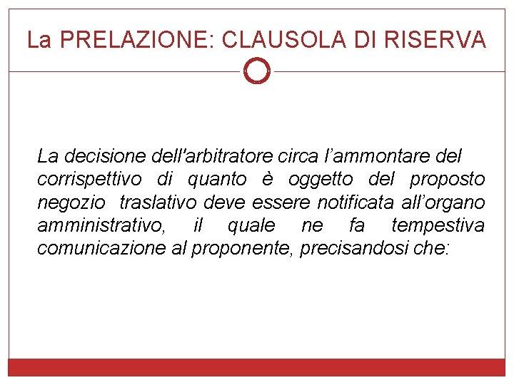 La PRELAZIONE: CLAUSOLA DI RISERVA La decisione dell'arbitratore circa l'ammontare del corrispettivo di quanto
