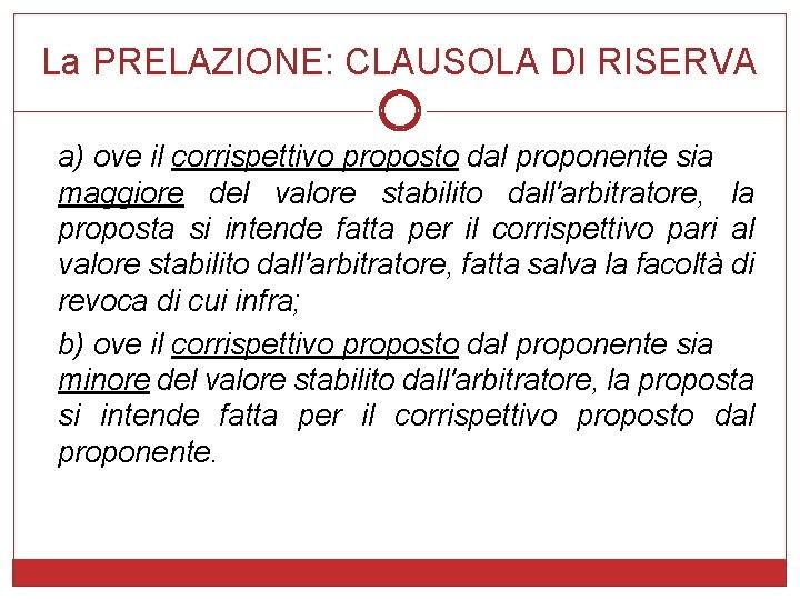 La PRELAZIONE: CLAUSOLA DI RISERVA a) ove il corrispettivo proposto dal proponente sia maggiore