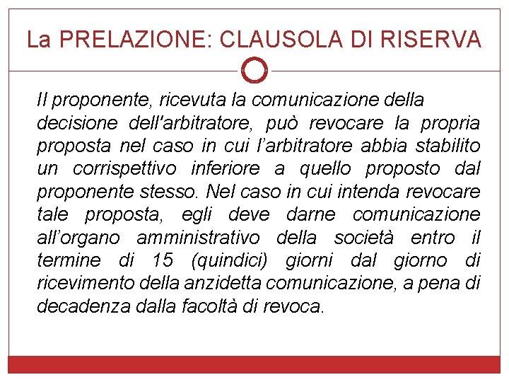 La PRELAZIONE: CLAUSOLA DI RISERVA Il proponente, ricevuta la comunicazione della decisione dell'arbitratore, può