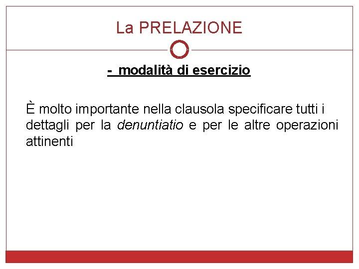 La PRELAZIONE - modalità di esercizio È molto importante nella clausola specificare tutti i