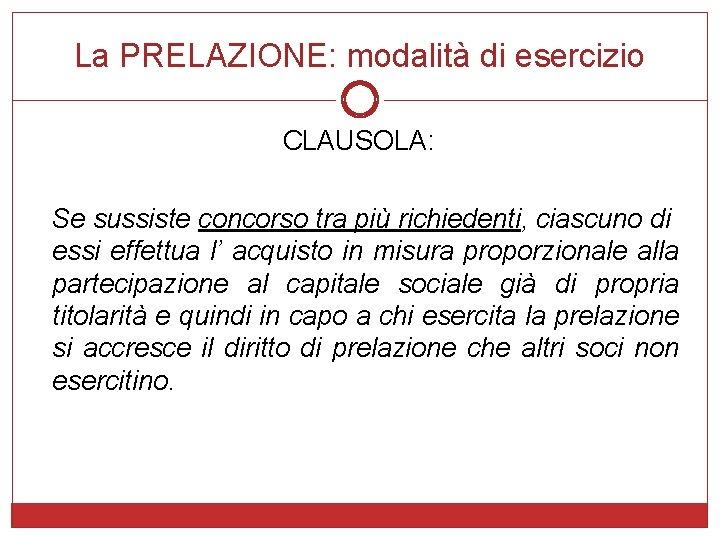La PRELAZIONE: modalità di esercizio CLAUSOLA: Se sussiste concorso tra più richiedenti, ciascuno di