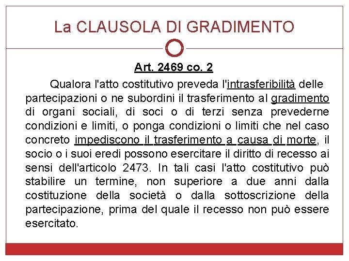 La CLAUSOLA DI GRADIMENTO Art. 2469 co. 2 Qualora l'atto costitutivo preveda l'intrasferibilità delle