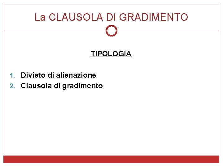 La CLAUSOLA DI GRADIMENTO TIPOLOGIA 1. Divieto di alienazione 2. Clausola di gradimento