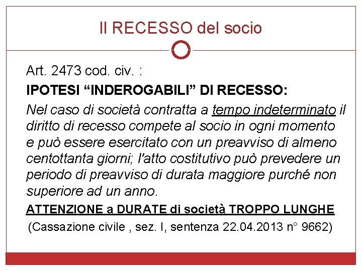 """Il RECESSO del socio Art. 2473 cod. civ. : IPOTESI """"INDEROGABILI"""" DI RECESSO: Nel"""