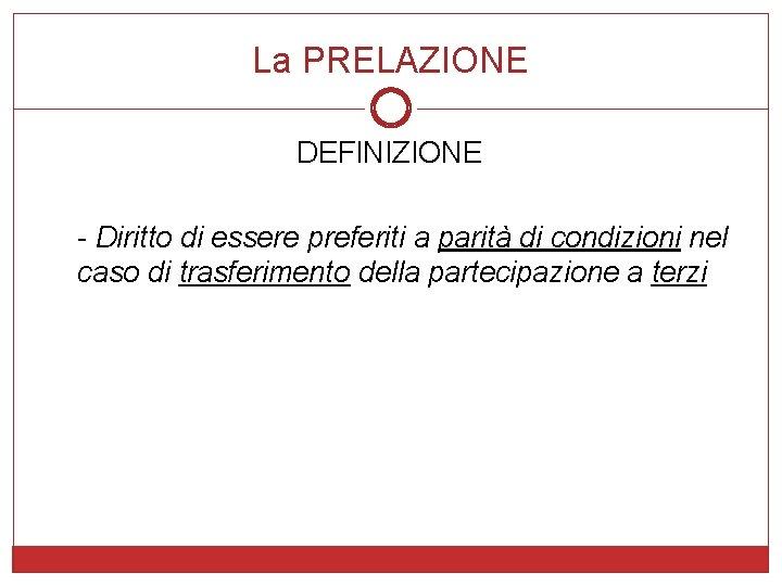 La PRELAZIONE DEFINIZIONE - Diritto di essere preferiti a parità di condizioni nel caso