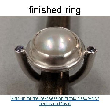 finished ring Sign up for the next session of this class which begins on