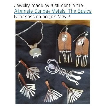Jewelry made by a student in the Alternate Sunday Metals: The Basics Next session