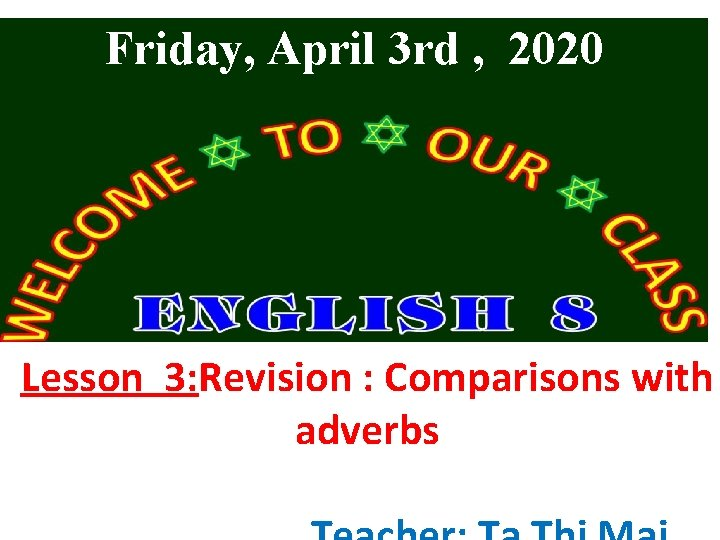 Friday, April 3 rd , 2020 Lesson 3: Revision : Comparisons with adverbs