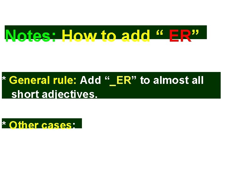 """Notes: How to add """" ER"""" * General rule: Add """"_ER"""" to almost all"""
