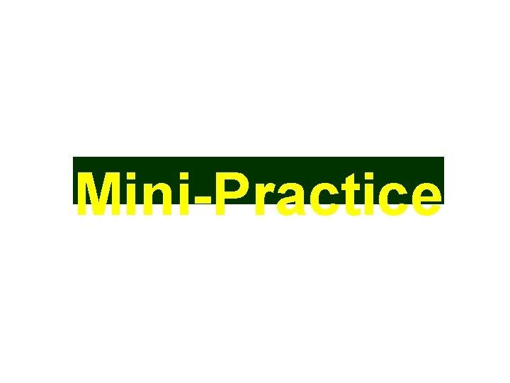 Mini-Practice