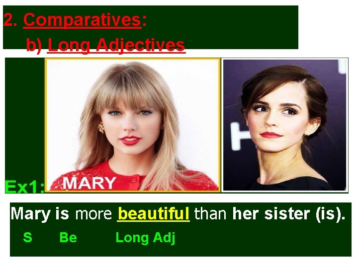 2. Comparatives: b) Long Adjectives Mary is more beautiful than her sister (is). S