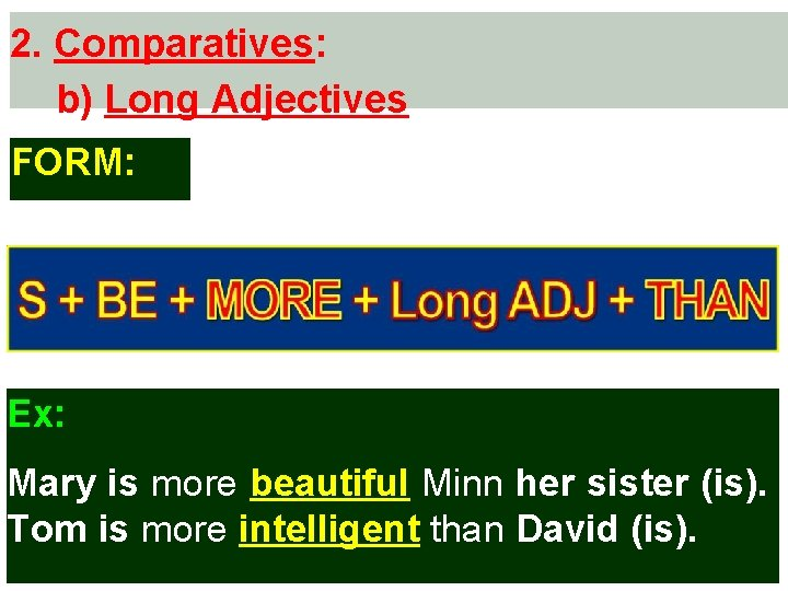 2. Comparatives: b) Long Adjectives FORM: Ex: Mary is more beautiful Minn her sister