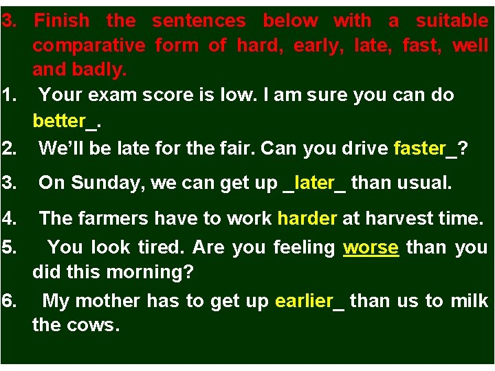 3. Finish the sentences below with a suitable comparative form of hard, early, late,