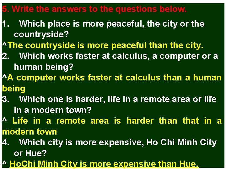 5. Write the answers to the questions below. 1. Which place is more peaceful,