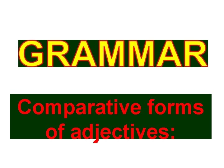 Comparative forms of adjectives: