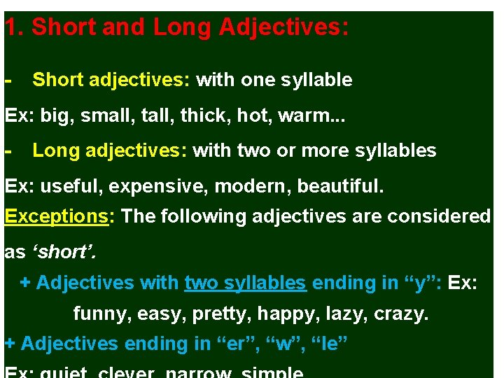 1. Short and Long Adjectives: - Short adjectives: with one syllable Ex: big, small,