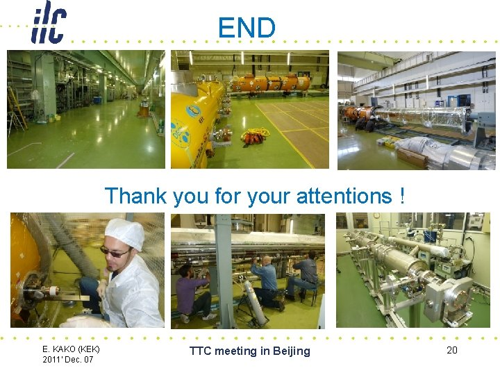 END Thank you for your attentions ! E. KAKO (KEK) 2011' Dec. 07 TTC