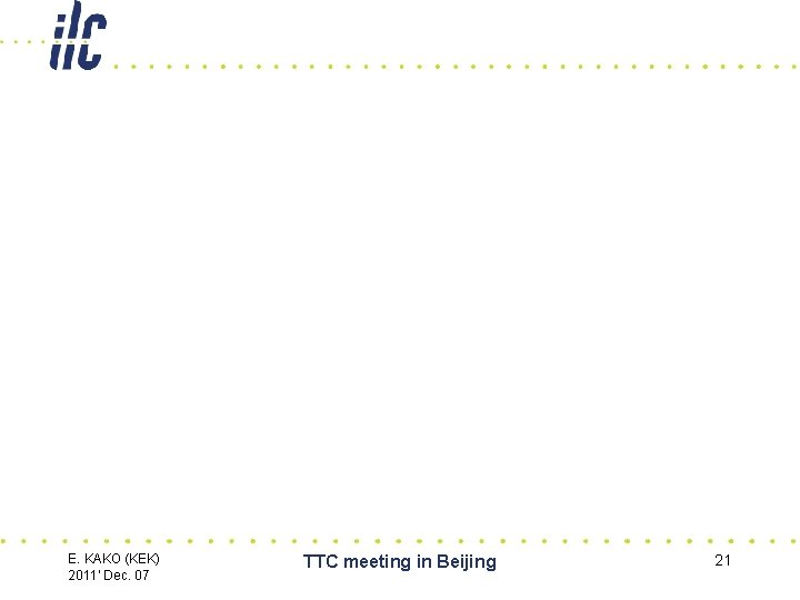 E. KAKO (KEK) 2011' Dec. 07 TTC meeting in Beijing 21