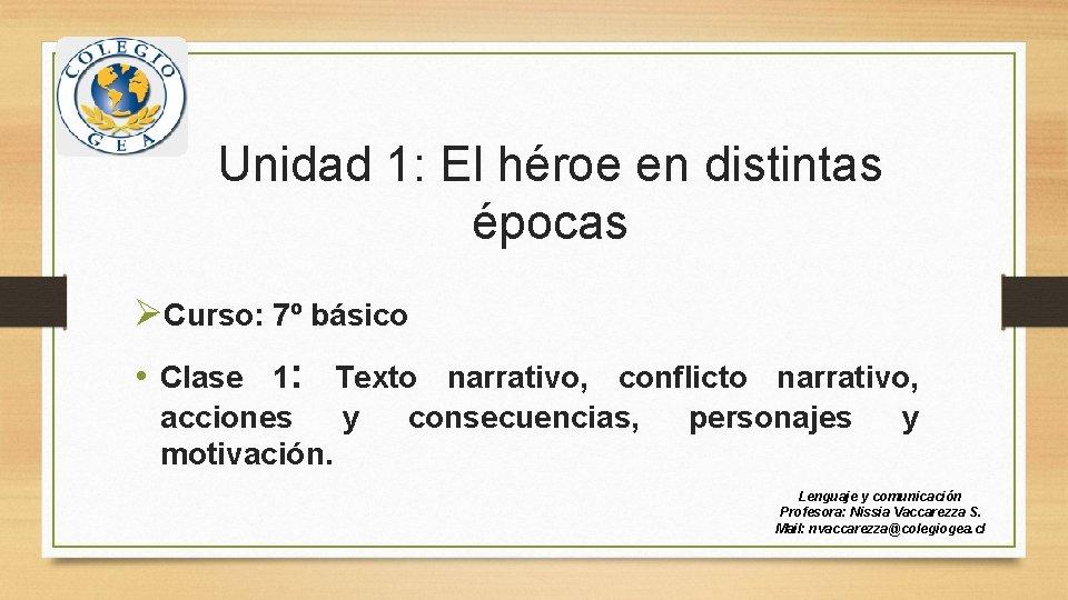 Unidad 1: El héroe en distintas épocas ØCurso: 7º básico • Clase 1: Texto