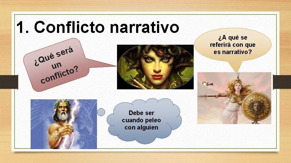 1. Conflicto narrativo á r e s é u ¿Q n u ? o