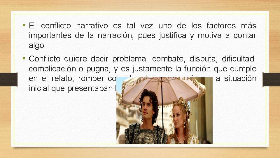 • El conflicto narrativo es tal vez uno de los factores más importantes