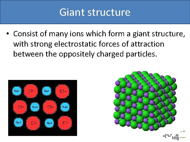 Giant structure • Consist of many ions which form a giant structure, with strong