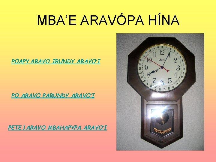 MBA'E ARAVÓPA HÍNA POAPY ARAVO IRUNDY ARAVO'I PO ARAVO PARUNDY ARAVO'I PETE Ĩ ARAVO