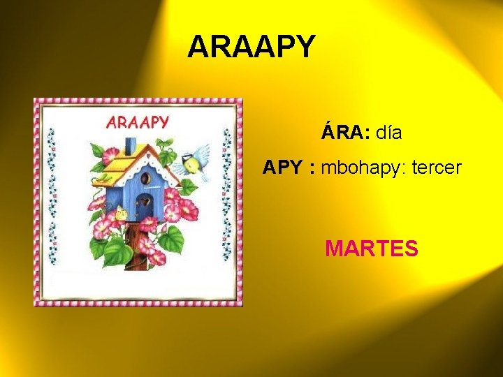 ARAAPY ÁRA: día APY : mbohapy: tercer MARTES