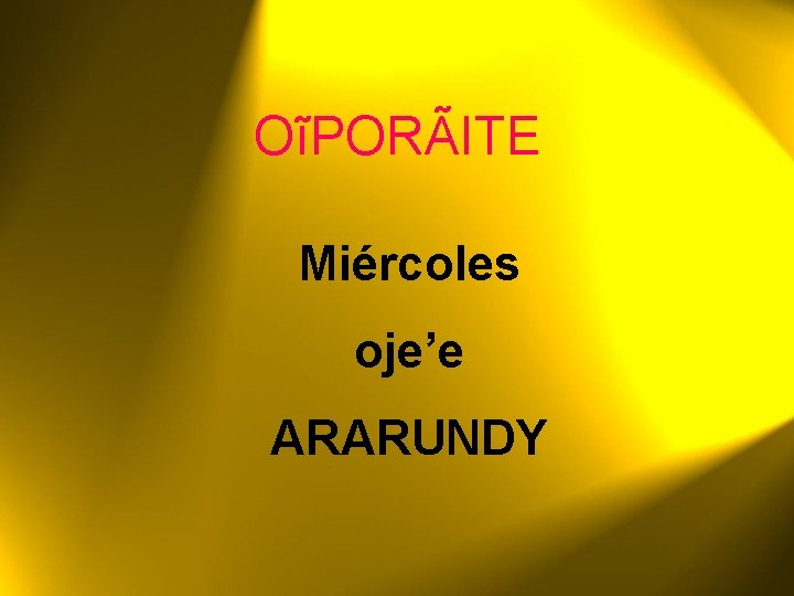 OĩPORÃITE Miércoles oje'e ARARUNDY