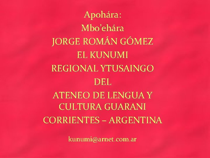 Apohára: Mbo'ehára JORGE ROMÁN GÓMEZ EL KUNUMI REGIONAL YTUSAINGO DEL ATENEO DE LENGUA Y