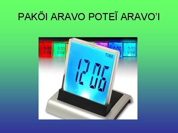 PAKÕI ARAVO POTEĨ ARAVO'I