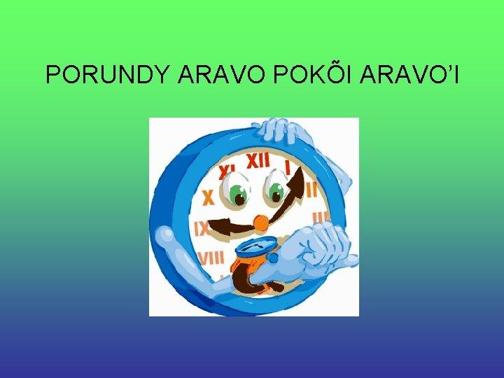PORUNDY ARAVO POKÕI ARAVO'I