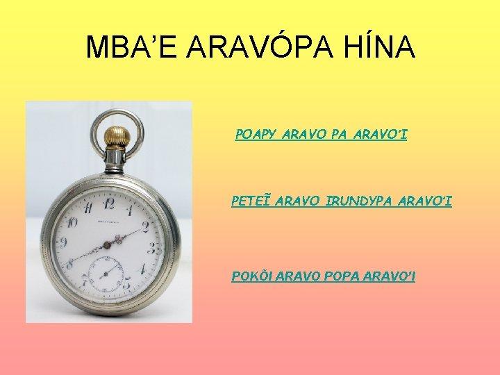 MBA'E ARAVÓPA HÍNA POAPY ARAVO PA ARAVO'I PETEĨ ARAVO IRUNDYPA ARAVO'I POKÕI ARAVO POPA