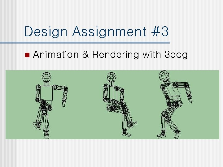 Design Assignment #3 n Animation & Rendering with 3 dcg