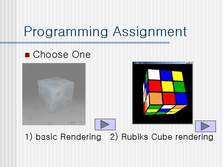 Programming Assignment n Choose One 1) basic Rendering 2) Rubiks Cube rendering
