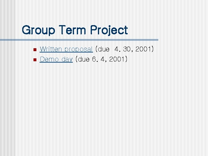 Group Term Project n n Written proposal (due 4. 30, 2001) Demo day (due