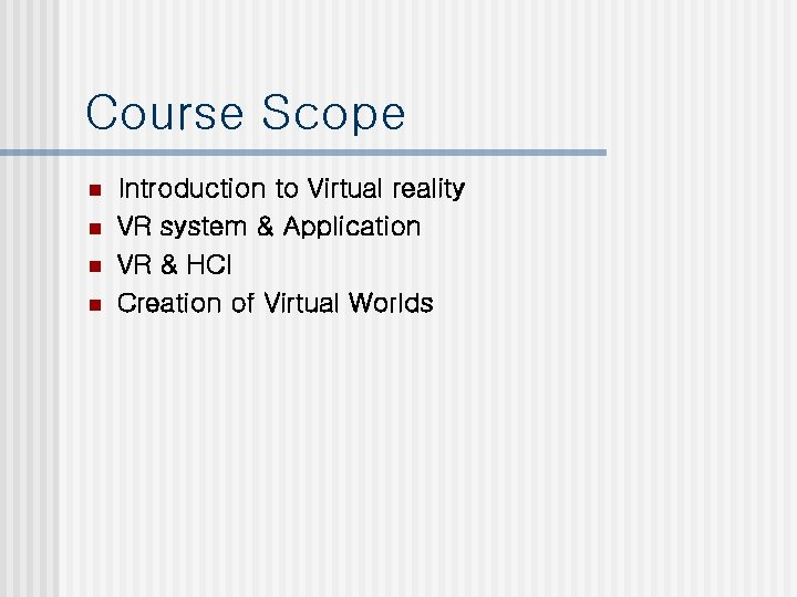 Course Scope n n Introduction to Virtual reality VR system & Application VR &